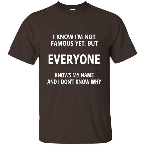 I Know I'm Not Famous Yet But Everyone Knows My Name and I Don't Know Why Cotton T-Shirt - TeachersLoungeShop - 3