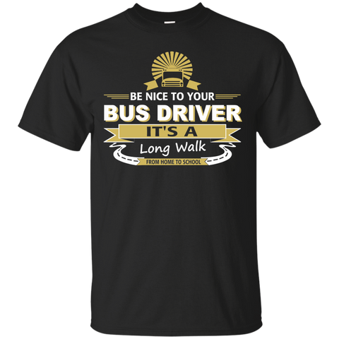Be Nice to your Bus Driver It's a Long Walk from Home to School Cotton T-Shirt - TeachersLoungeShop - 1