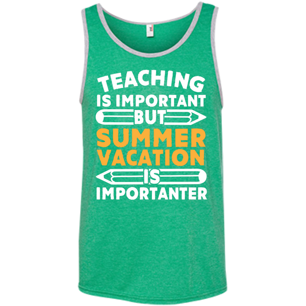 Teaching is important but Summer vacation is importanter  Ringspun Cotton Tank Top - TeachersLoungeShop - 2