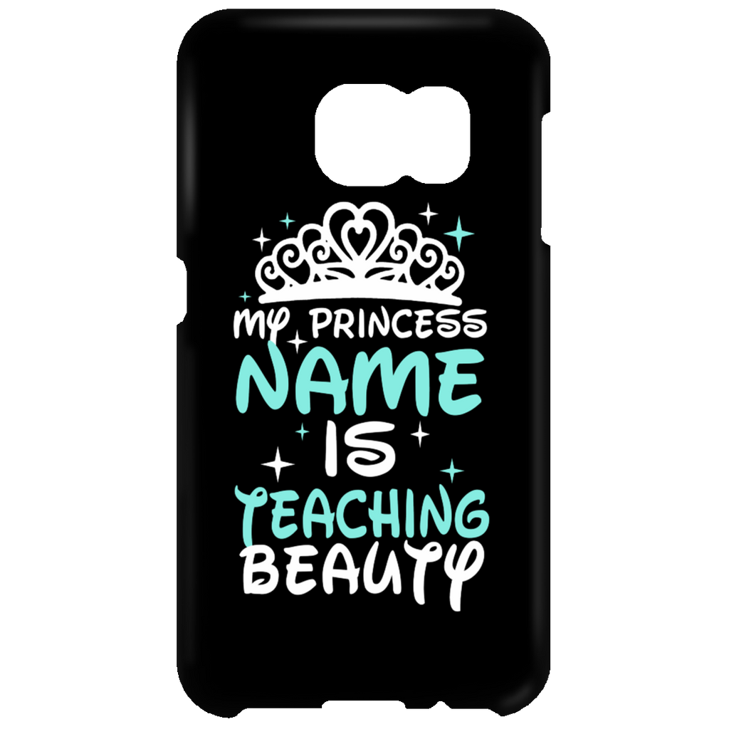My Princess Name is Teaching Beauty Mobile Samsung Galaxy S6 Clip - TeachersLoungeShop - 1