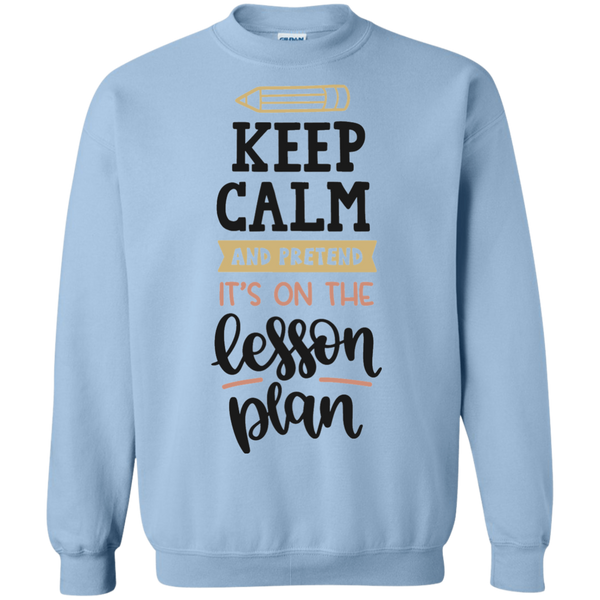 Keep Calm and pretend it's on the lesson plan Sweatshirt