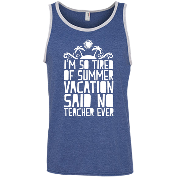 I'm So Tired of Summer Vacation Said No Teacher ever  Ringspun Cotton Tank Top - TeachersLoungeShop - 6