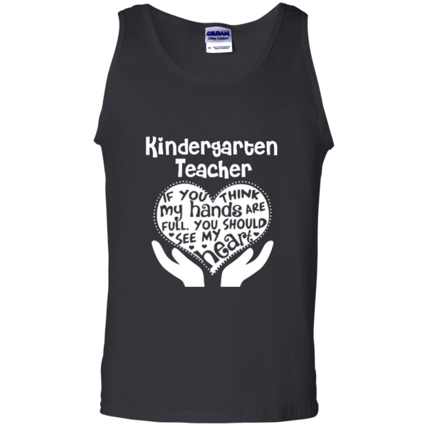 Kindergarten Teacher If You Think My Hands Are Full You Should See My Heart 100% Cotton Tank Top - TeachersLoungeShop - 1