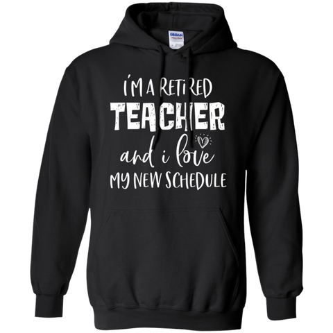 I am a retired Teacher and i love my new schedule . Pullover Hoodie 8 oz.