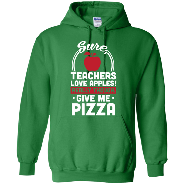 Sure Teachers love apples really though give me Pizza  Hoodie 8 oz - TeachersLoungeShop - 4