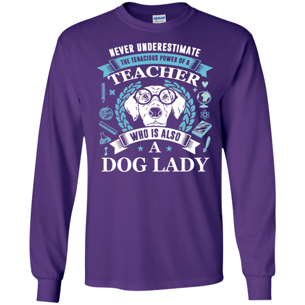 Never Underestimate the Tenacious Power of a Teacher who is also a Dog Lady LS Ultra Cotton Tshirt - TeachersLoungeShop - 9
