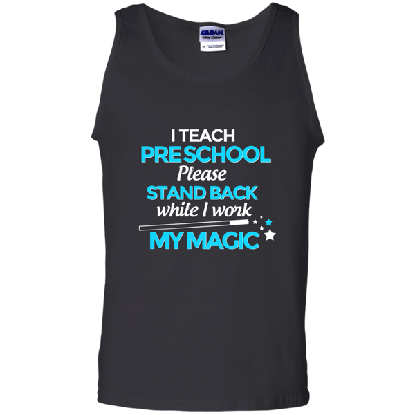 I Teach Preschool Please Stand Back While I Work My Magic 100% Cotton Tank Top - TeachersLoungeShop - 1