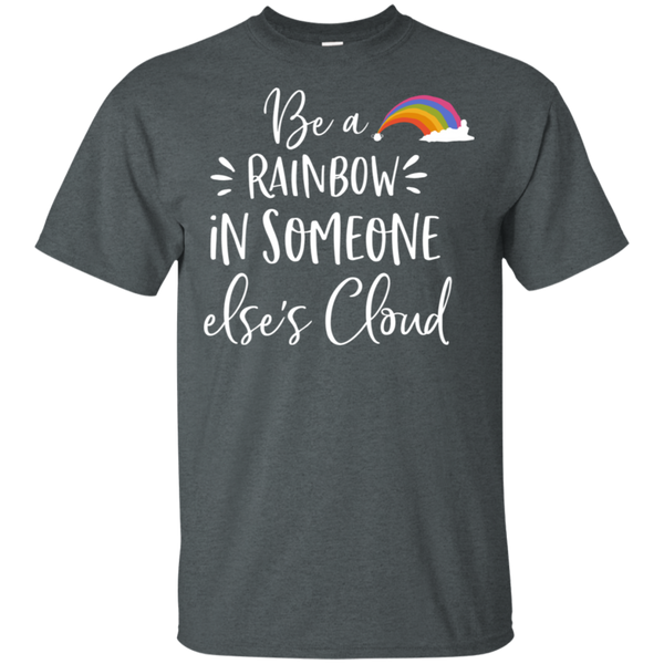 Be a rainbow in someone else's cloud  T-Shirt