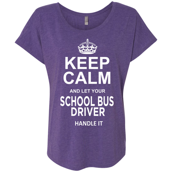 Keep Calm and let your School Bus Driver handle it Next Level Ladies Triblend Dolman Sleeve - TeachersLoungeShop - 2