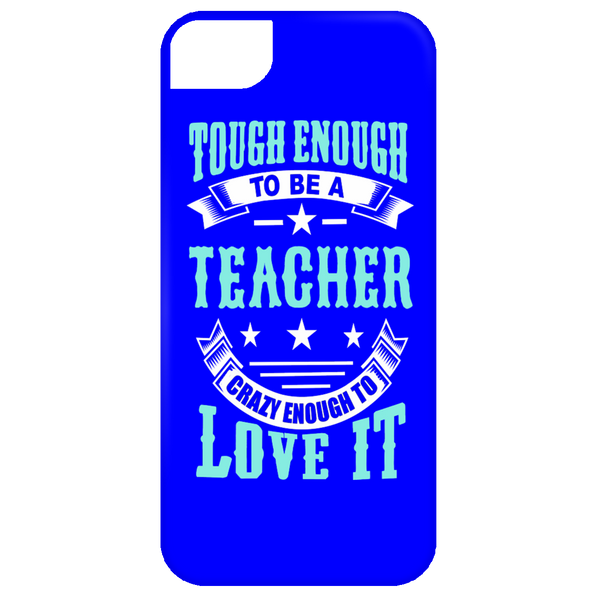 Tough Enough To Be A Teacher Crazy Enough To Love It Mobile iPhone 5 Case - TeachersLoungeShop - 3