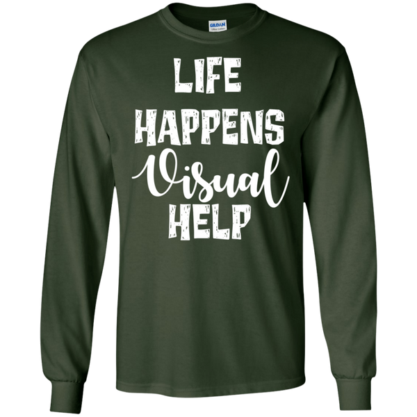 Life Happens visual help   LS .  T-Shirt