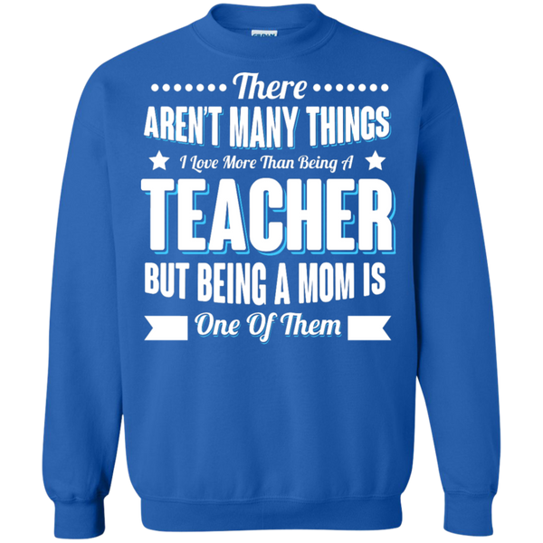 There aren't many things I Love more than being a Teacher but being a MOM is one of them Crewneck Pullover Sweatshirt  8 oz - TeachersLoungeShop - 6