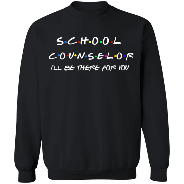 School Counselor . I'll Be There for you Crewneck Pullover Sweatshirt  8 oz.