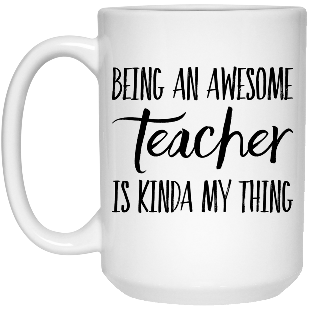 Being an awesome Teacher is Kinda my thing Mug  - 15oz