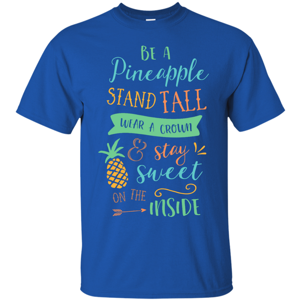 Be Pineapple stand tall wear a crown and stay sweet on the inside   Cotton T-Shirt
