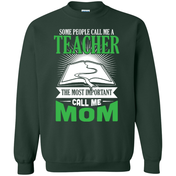 Some people call me a Teacher the most important call me MOM   Crewneck Pullover Sweatshirt  8 oz - TeachersLoungeShop - 6