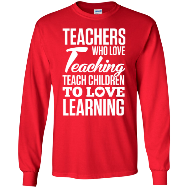 Teachers who love Teaching Teach Children  to love Learning LS Ultra Cotton Tshirt - TeachersLoungeShop - 6
