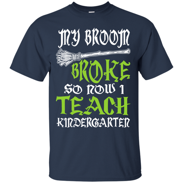 My Broom Broke So Now I Teach Kindergarten Cotton T-Shirt - TeachersLoungeShop - 10