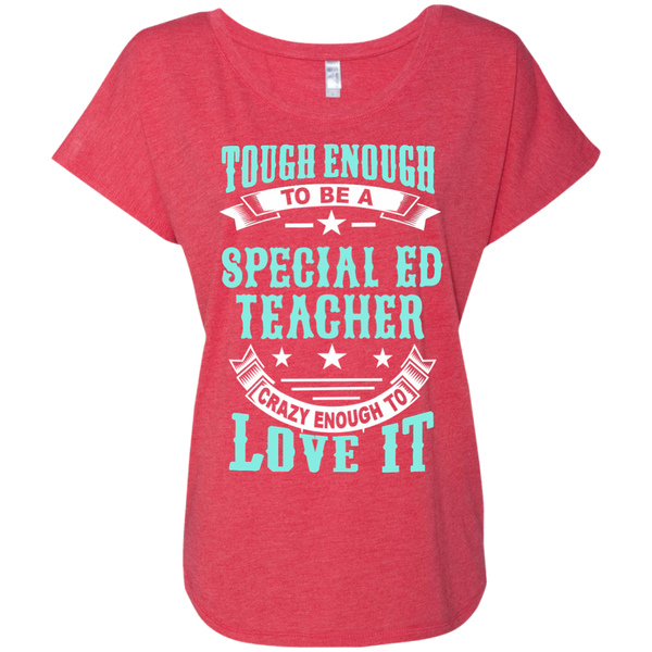 Tough Enough to be a Special Ed Teacher Crazy Enough to Love It Next Level Ladies Triblend Dolman Sleeve - TeachersLoungeShop - 7