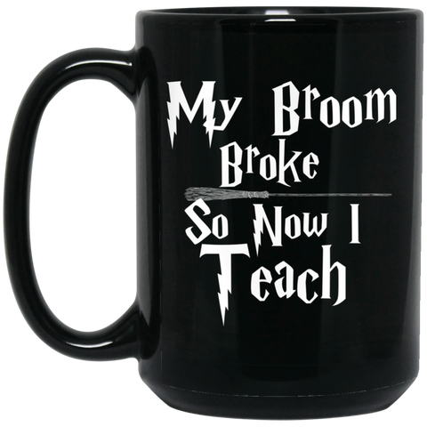My Broom broke so now I teach 15 oz. Black Mug