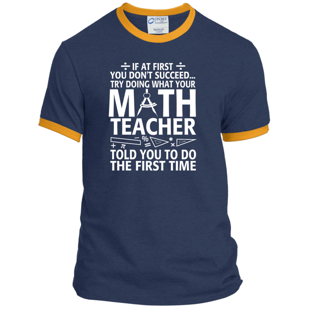 Try Doing What Your Math Teacher Told You To Do The First Time Ringer Tee - TeachersLoungeShop - 1