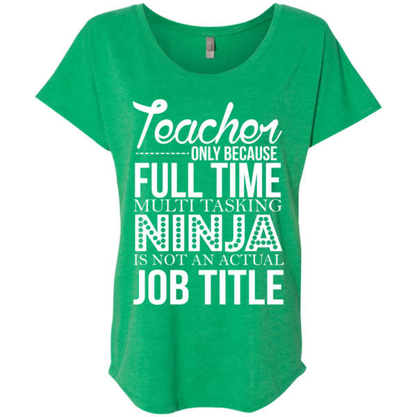 Teacher only Because Full Time Multi Tasking Ninja is not an actual Job Title  Ladies Triblend Dolman Sleeve - TeachersLoungeShop - 2