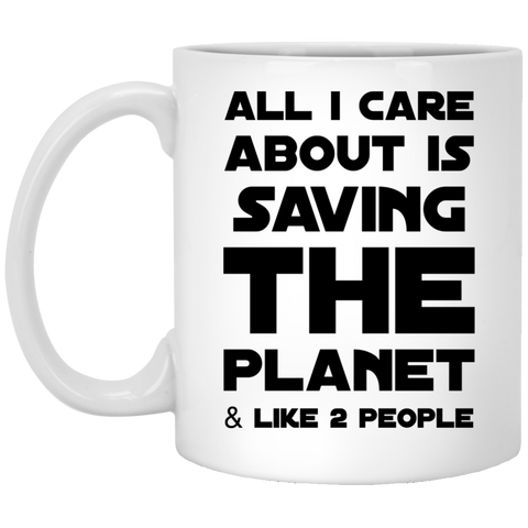 All i care about is saving the planet & like  2 people    Mug