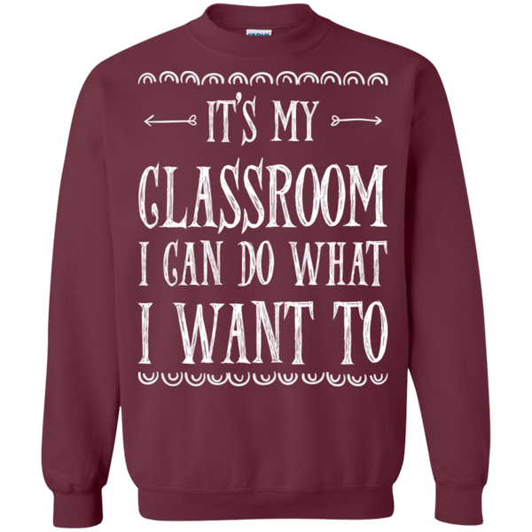 It's My Classroom I can do what i want to  Crewneck Pullover Sweatshirt  8 oz - TeachersLoungeShop - 2