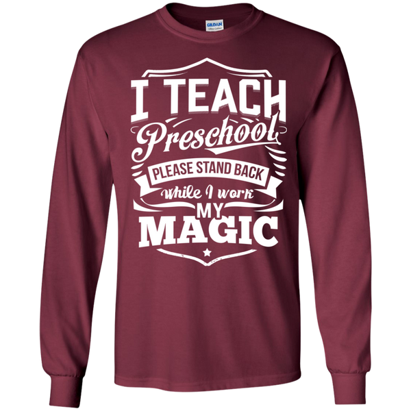 I Teach Preschool please stand while I work my magic ls Tshirt - TeachersLoungeShop - 5
