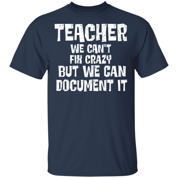 Teacher we can't fix crazy but we can document itT-Shirt