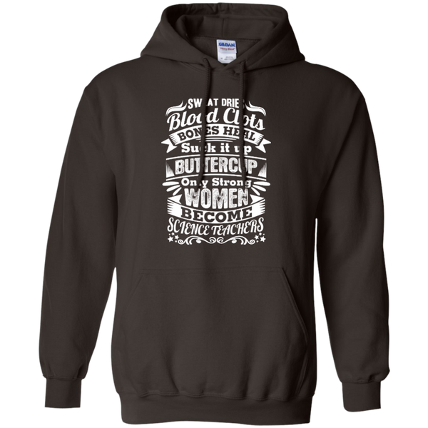 Sweat Dries Blood Clots Bones Heal Only Strong Women Become Science Teachers Pullover Hoodie 8 oz - TeachersLoungeShop - 5