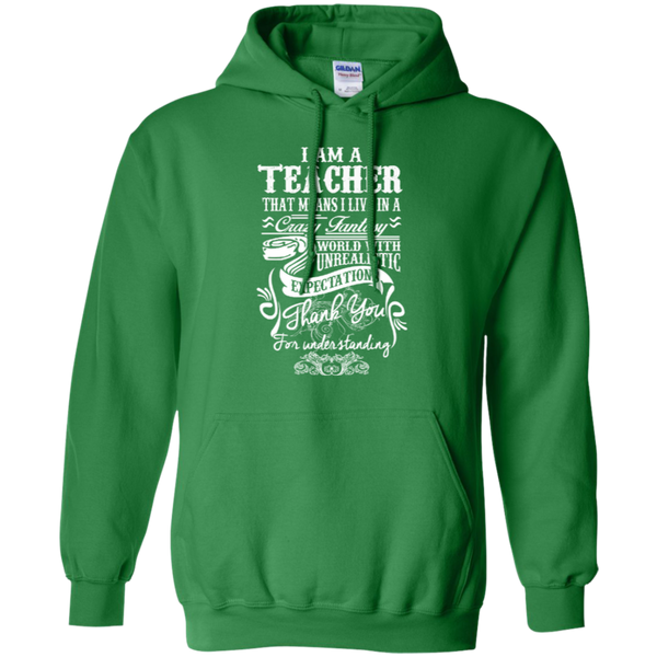 I Am a Teacher That Means I Live in a Crazy Fantasy World with Unrealistic Expectations Pullover Hoodie 8 oz - TeachersLoungeShop - 8