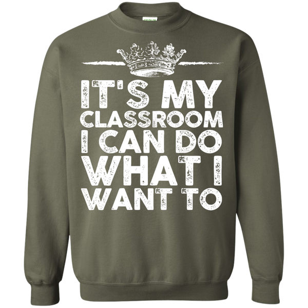 It's My Classroom I can do what i want  Crewneck Pullover Sweatshirt  8 oz - TeachersLoungeShop - 9