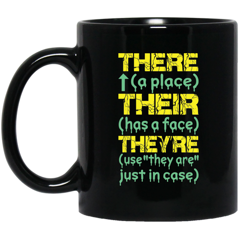 "There ( a place ) Their ( has a face ) They're ( use ""they are"" Just in case )  11 oz. Black Mug"