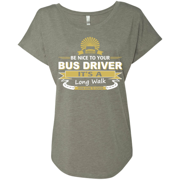 Be Nice to Your Bus Driver It's a Long Walk From Home to School Next Level Ladies Triblend Dolman Sleeve - TeachersLoungeShop - 3