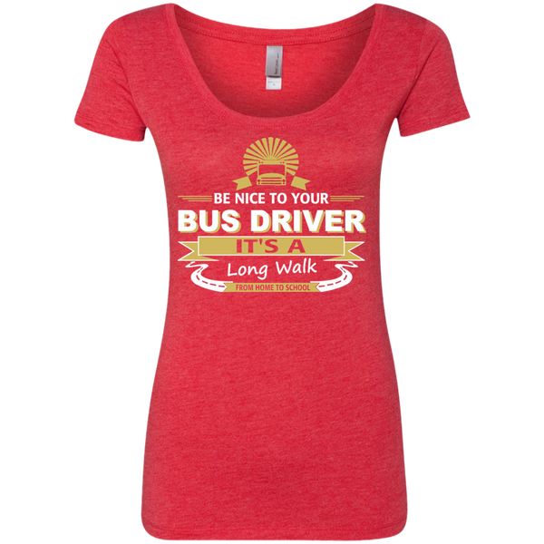 Be Nice to Your Bus Driver It's a Long Walk From Home to School Next Level Ladies Triblend Scoop - TeachersLoungeShop - 5