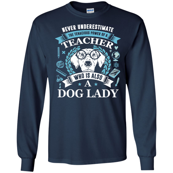 Never Underestimate the Tenacious Power of a Teacher who is also a Dog Lady LS Ultra Cotton Tshirt - TeachersLoungeShop - 8