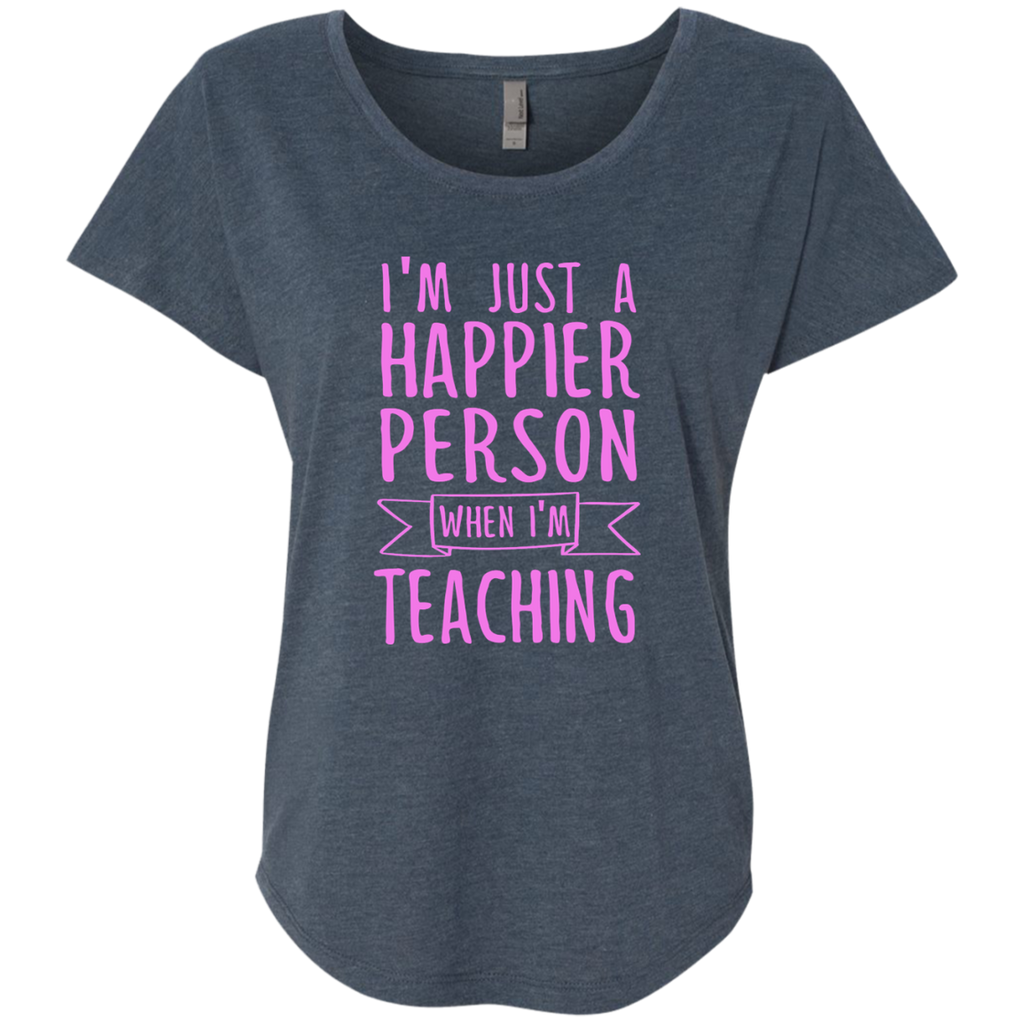 I'm Just a Happier Person When I'm Teaching Next Level Ladies Triblend Dolman Sleeve - TeachersLoungeShop - 1