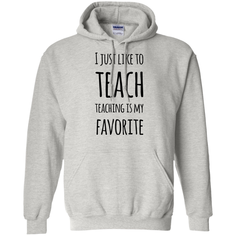 I just like to teach Teaching is my favorite    Pullover Hoodie