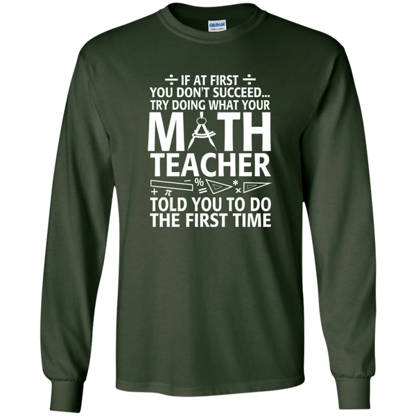 Try Doing What Your Math Teacher Told You To Do The First Time LS Ultra Cotton Tshirt - TeachersLoungeShop - 2