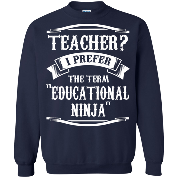 Teacher i Prefer the term Educational Ninja   Crewneck Pullover Sweatshirt  8 oz - TeachersLoungeShop - 3