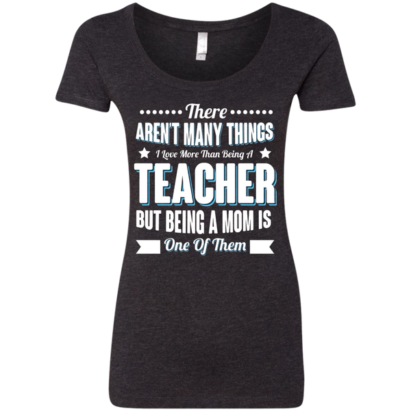 There aren't many things I Love more than being a Teacher but being a MOM is one of them Next  Level Ladies Triblend Scoop - TeachersLoungeShop - 2