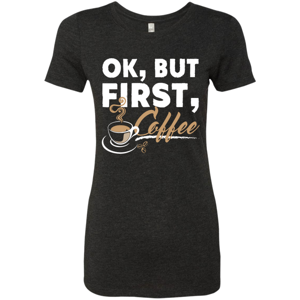 Ok , But First , Coffee   Level Ladies Triblend T-Shirt - TeachersLoungeShop - 2