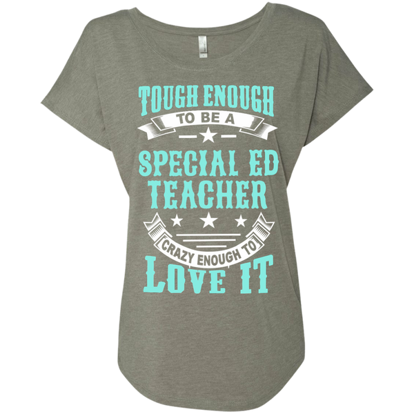 Tough Enough to be a Special Ed Teacher Crazy Enough to Love It Next Level Ladies Triblend Dolman Sleeve - TeachersLoungeShop - 3