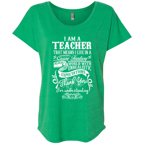I Am a Teacher That Means I Live in a Crazy Fantasy World with Unrealistic Expectations Next Level Ladies Triblend Dolman Sleeve - TeachersLoungeShop - 2