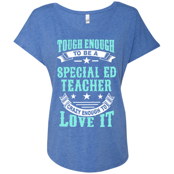 Tough Enough to be a Special Ed Teacher Crazy Enough to Love It Next Level Ladies Triblend Dolman Sleeve - TeachersLoungeShop - 8