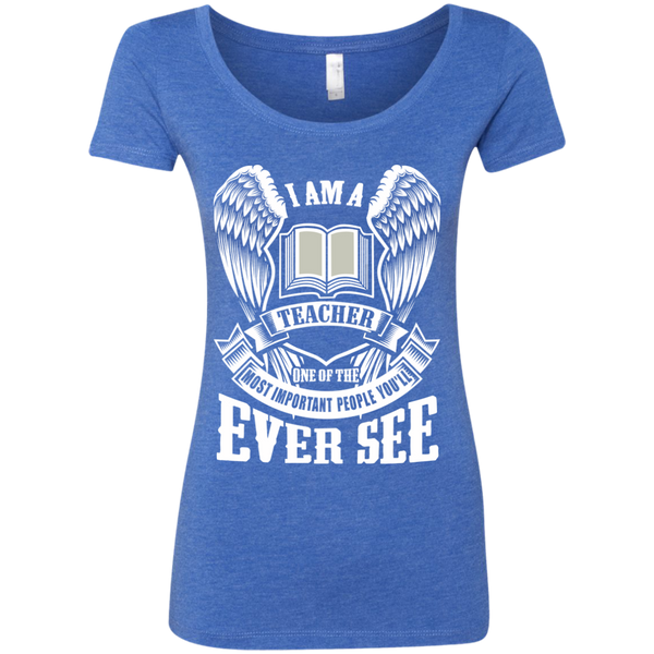 I am a Teacher One of the Most Important People You'll Ever See Next Level Ladies Triblend Scoop - TeachersLoungeShop - 5