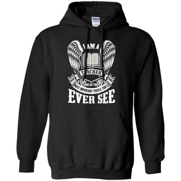 I am a Teacher One of the Most Important People You'll Ever See Pullover Hoodie 8 oz - TeachersLoungeShop - 1