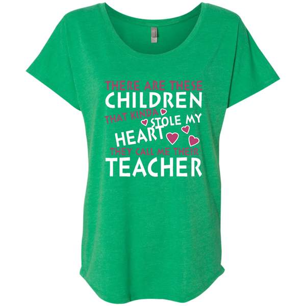 There are these Children that Kinda Stole My Heart They call Me Their Teacher Next Level Ladies Triblend Dolman Sleeve - TeachersLoungeShop - 2