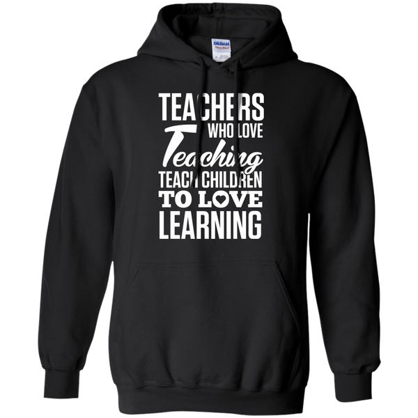 Teachers who love Teaching Teach Children  to love Learning Pullover Hoodie 8 oz - TeachersLoungeShop - 1